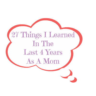 27 Things Learned As A Mom